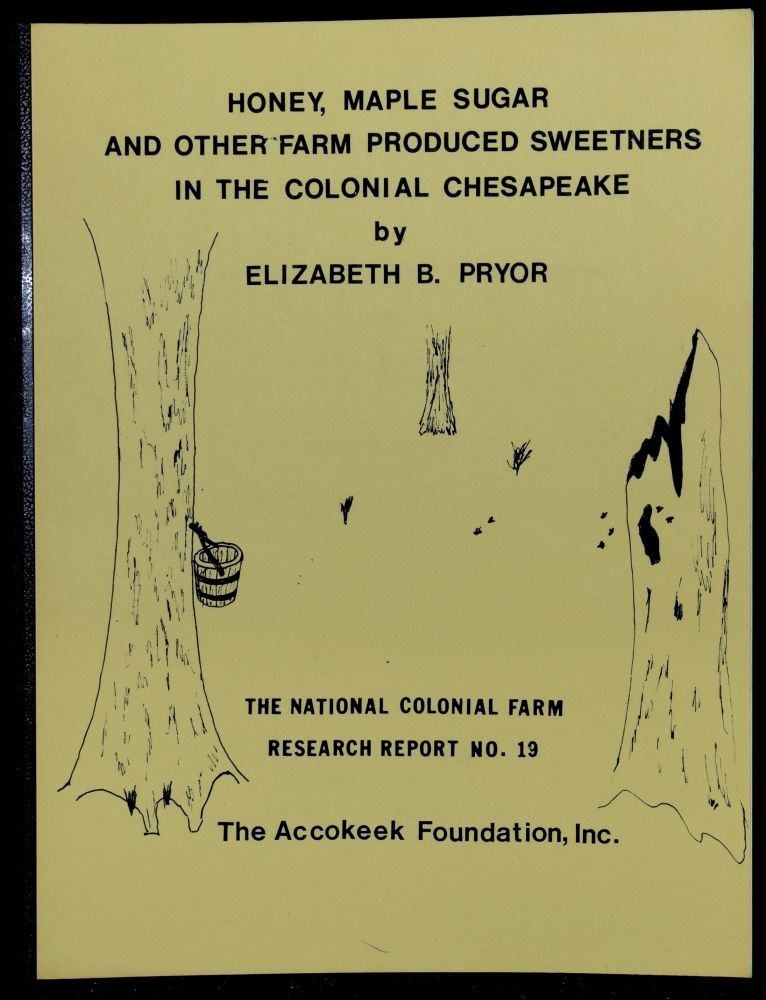 HONEY, MAPLE SUGAR AND OTHER FARM PRODUCED SWEETNERS IN THE COLONIAL CHESAPEAKE. Elizabeth B. Pryor.