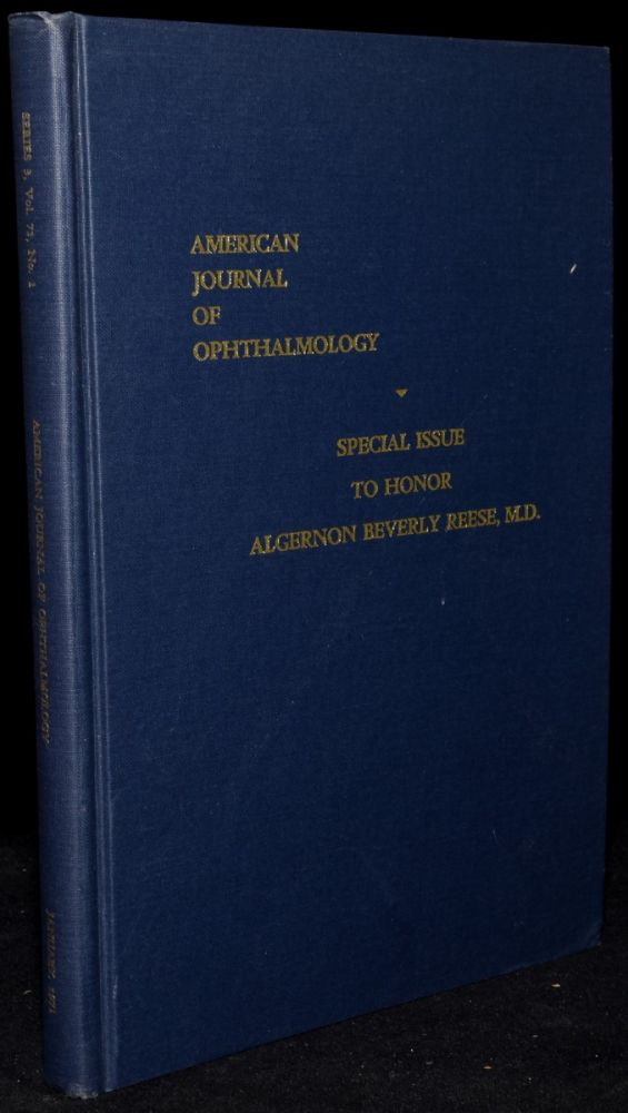 AMERICAN JOURNAL OF OPHTHALMOLOGY. SPECIAL ISSUE TO HONOR ALGERNON BEVERLY REESE. SERIES 3. VOLUME 71. NUMBER 1, PART II. JANUARY 1971