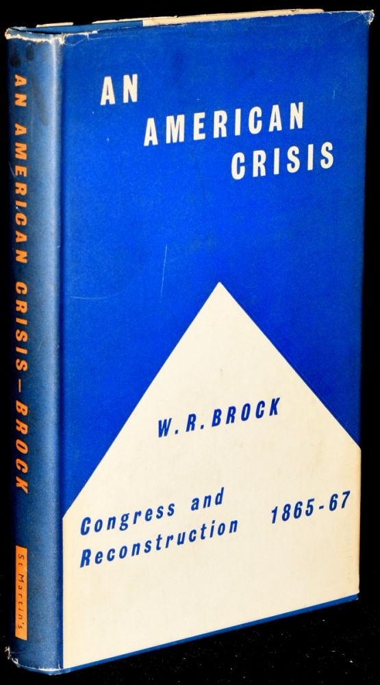 AN AMERICAN CRISIS: CONGRESS AND RECONSTRUCTION, 1865 - 1867. W. R. Brock.