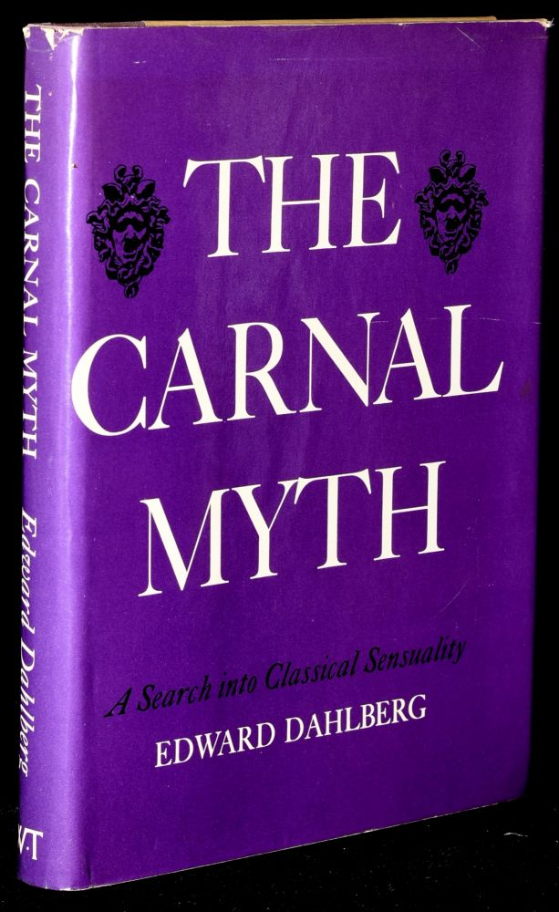 THE CARNAL MYTH: A SEARCH INTO CLASSICAL SENSUALITY. Edward Dahlberg.