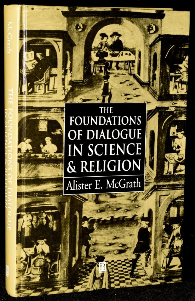 THE FOUNDATIONS OF DIALOGUE IN SCIENCE AND RELIGION. Alister E. McGrath.