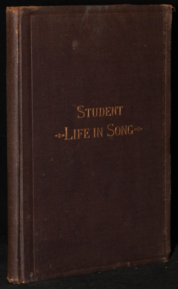 STUDENT LIFE IN SONG: A CHOICE COLLECTION OF COLLEGE MELODIES, SELECTED FROM THE SONGS OF THE GERMAN, ENGLISH & AMERICAN UNIVERSITIES, INCLUDING A COMPLETE DIRECTORY OF AMERICAN COLLEGES. Henry Randall Waite.