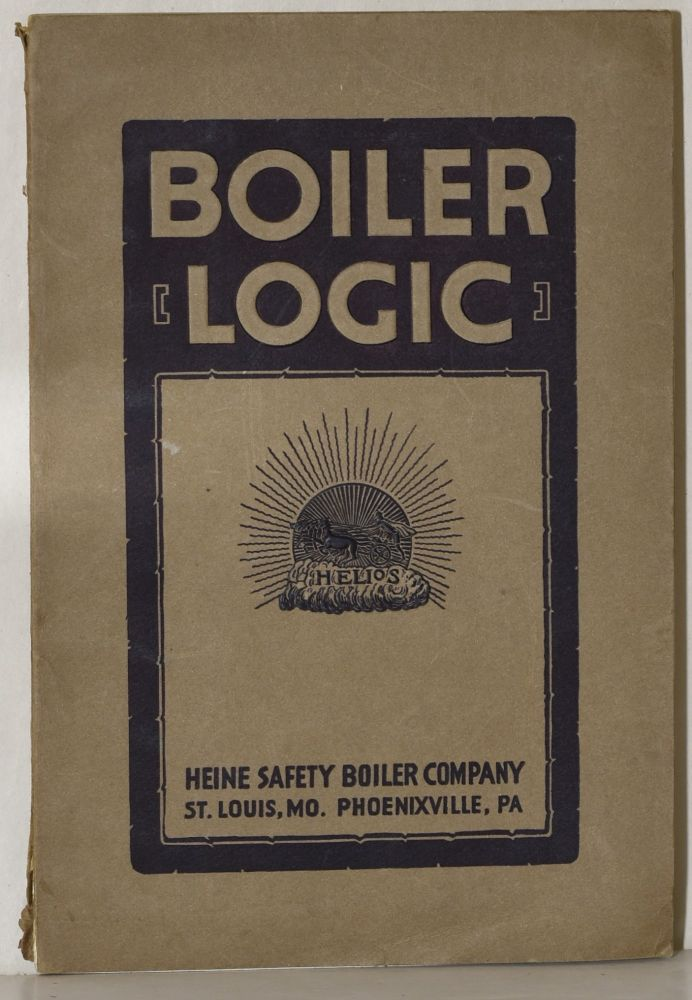 BOILER LOGIC, WITH A SUPPLEMENT IN COLOR OF A HEINE BOILER SET OVER AN UNDERFEED STOKER