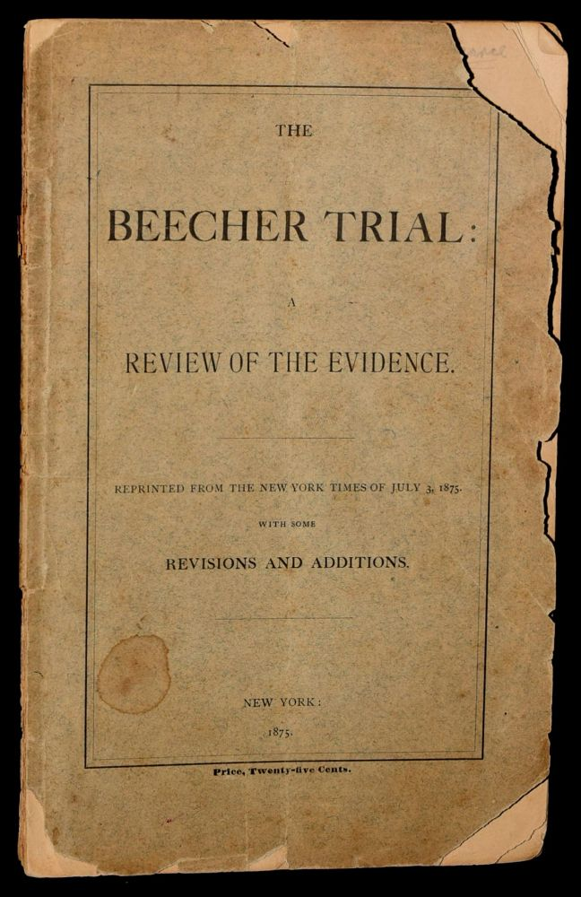 THE BEECHER TRIAL: A REVIEW OF THE EVIDENCE. REPRINTED FROM THE NEW YORK TIMES OF JULY 3, 1875. WITH SOME REVISIONS AND ADDITIONS.