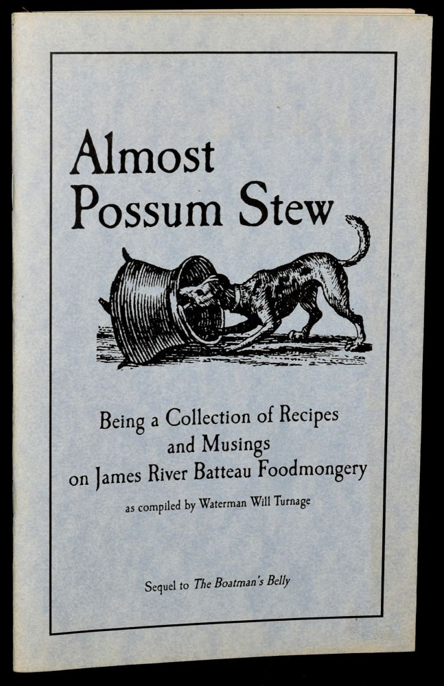 ALMOST POSSUM STEW: BEING A COLLECTION OF RECIPES AND MUSINGS ON JAMES RIVER BATTEAU FOODMONGERY. Waterman Will Turnage.