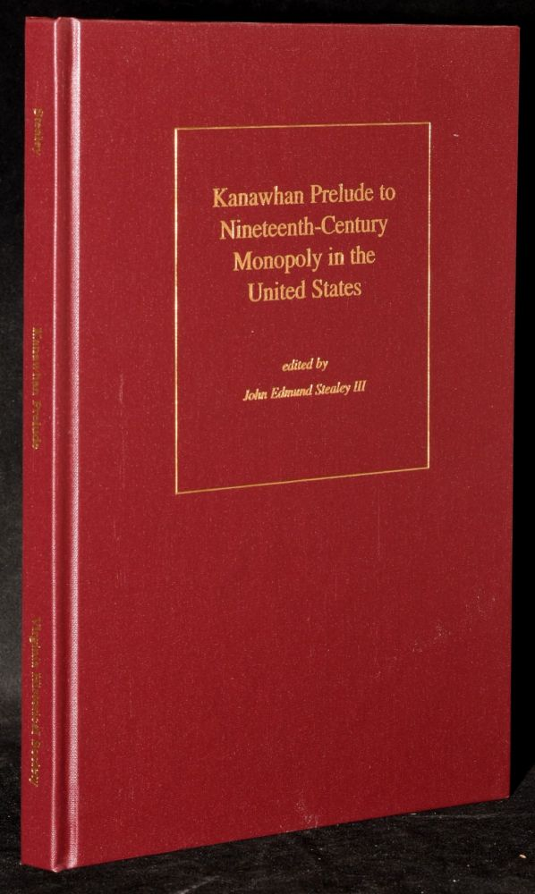 KANAWHAN PRELUDE TO NINETEENTH-CENTURY MONOPOLY IN THE UNITED STATES. III John Edmund Stealey.