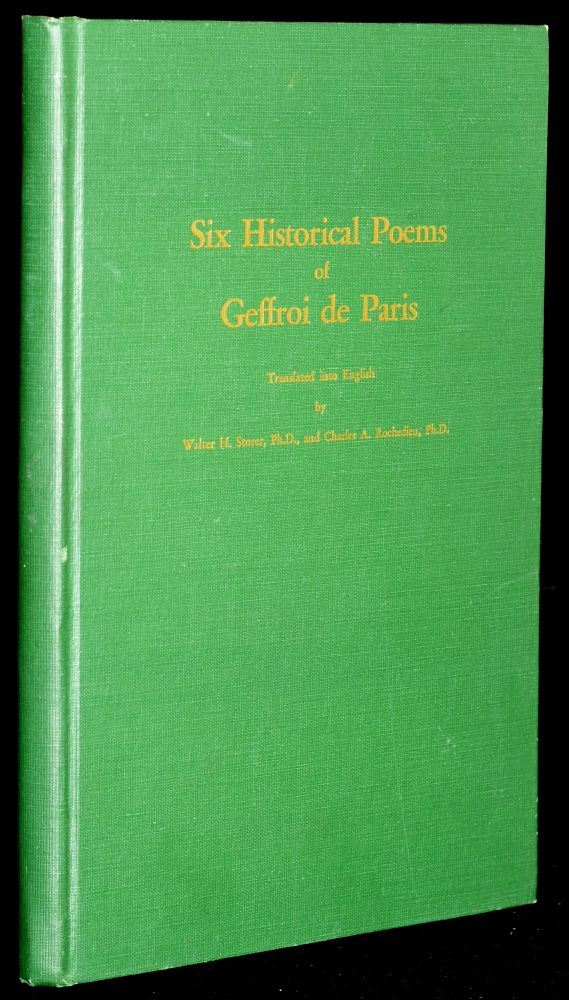 SIX HISTORICAL POEMS OF GEFFROI TO PARIS: WRITTEN IN 1314-1318 (UNIVERSITY OF NORTH CAROLINA STUDIES IN THE ROMANCE LANGUAGES AND LITERATURES). Geffroi de Paris |, Walter Storer, Charles Rochedieu.
