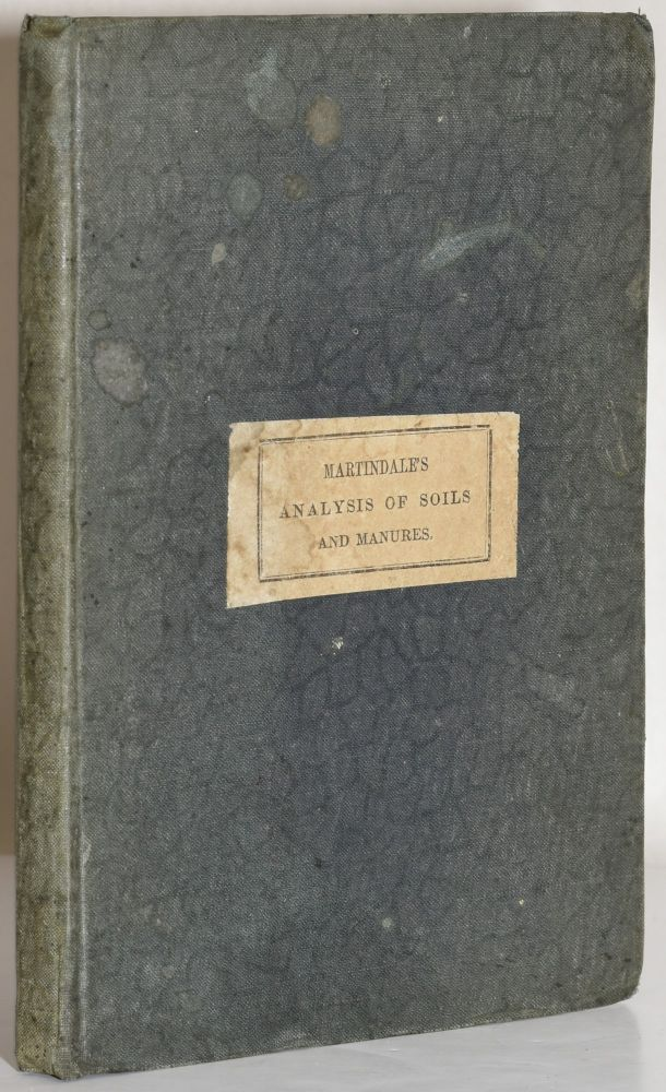 """THE FARMER'S AND GARDENER'S GUIDE TO THE ANALYSIS OF SOILS AND MANURES; AND TO THE PRACTICAL APPLICATION OF AGRICULTURAL CHEMISTRY"""". John Martindale."""