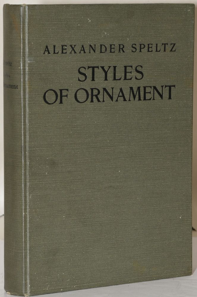 STYLES OF ORNAMENT EXHIBITED IN DESIGNS AND ARRANGED IN HISTORICAL ORDER WITH DESCRIPTIVE TEXT. Alexander Speltz.