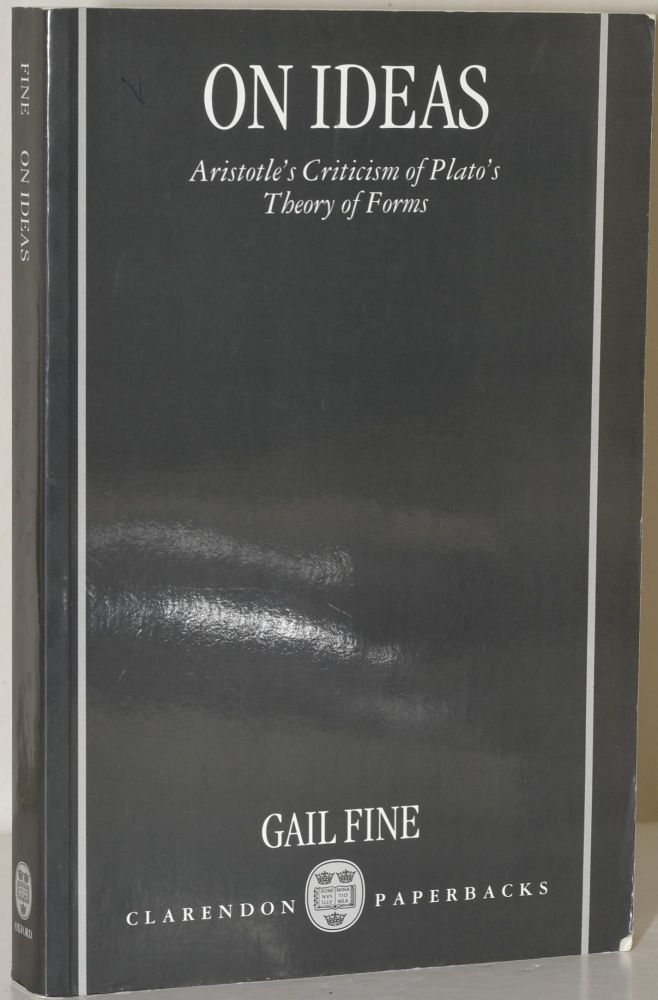 ON IDEAS: ARISTOTLE'S CRITICISM OF PLATO'S THEORY OF FORMS. Gail Fine.