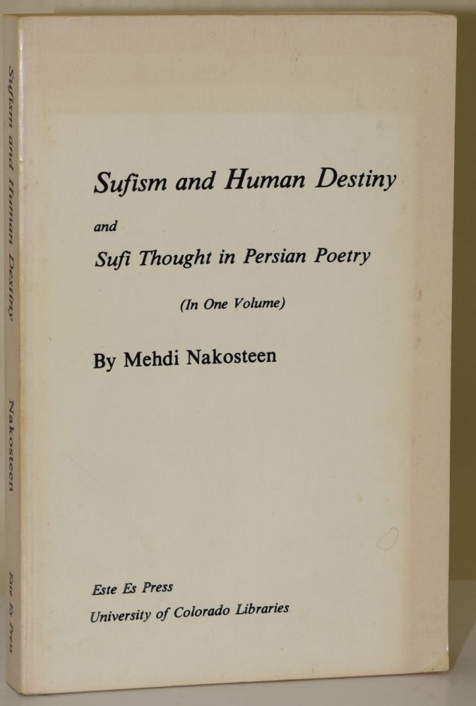 SUFISM AND HUMAN DESTINY AND SUFI THOUGHT IN PERSIAN POETRY. Mehdi Nakosteen.