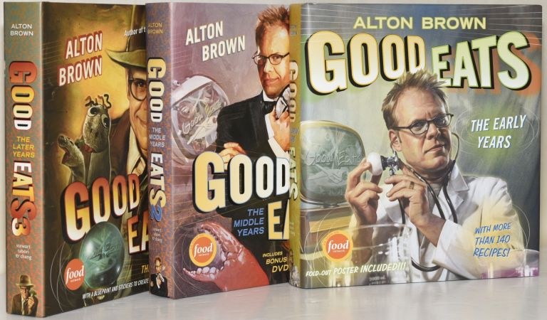 GOOD EATS (3 VOLUMES): THE EARLY YEARS, THE MIDDLE YEARS 2; THE LATER YEARS 3. Alton Brown.