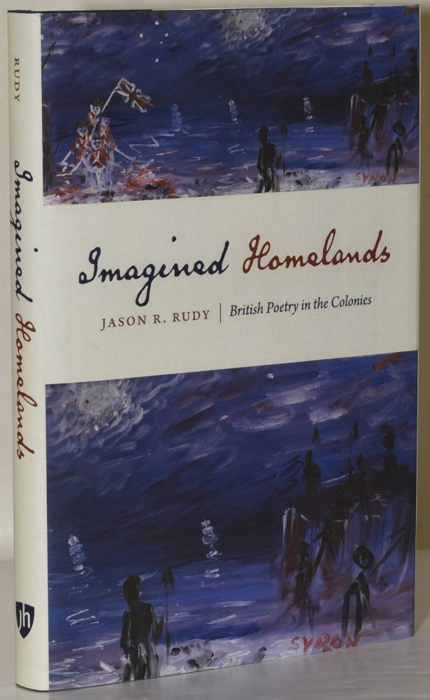 IMAGINED HOMELANDS: BRITISH POETRY IN THE COLONIES. Jason R. Rudy.