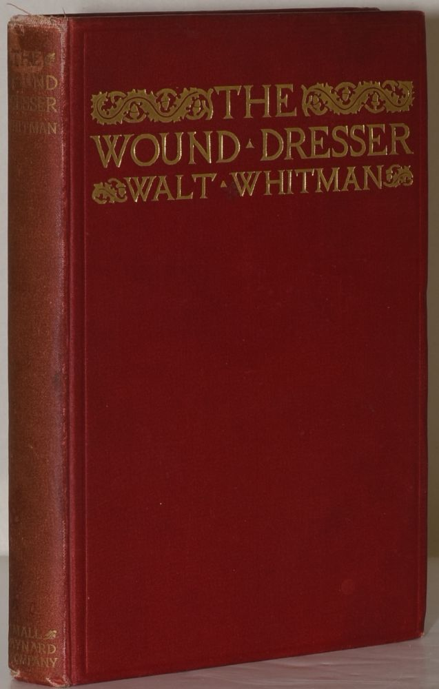 THE WOUND DRESSER. | A SERIES OF LETTERS WRITTEN FROM THE HOSPITALS IN WASHINGTON DURING THE WAR OF THE REBELLION. Walt Whitman.