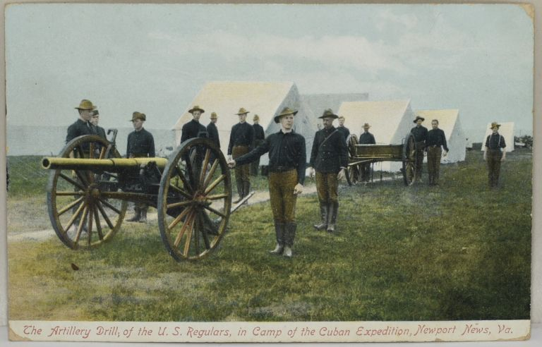 [POSTCARD] THE ARTILLERY DRILL; OF THE U.S. REGULARS, IN CAMP OF THE CUBAN EXPEDITION, NEWPORT NEWS, VA.