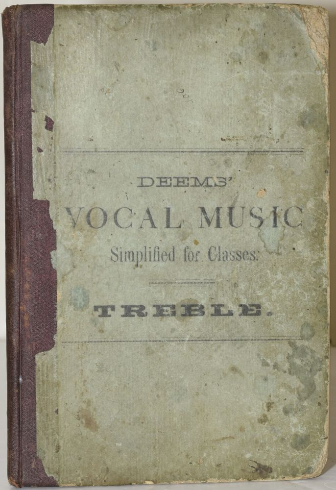 VOCAL MUSIC SIMPLIFIED | AN ELEMENTARY AND PROGRESSIVE METHOD OF TEACHING VOCAL MUSIC IN CLASSES. WITH ORIGINAL EXERCISES IN SOLFEGGI AND VOCALIZATION. (TREBLE). James M. Deems.