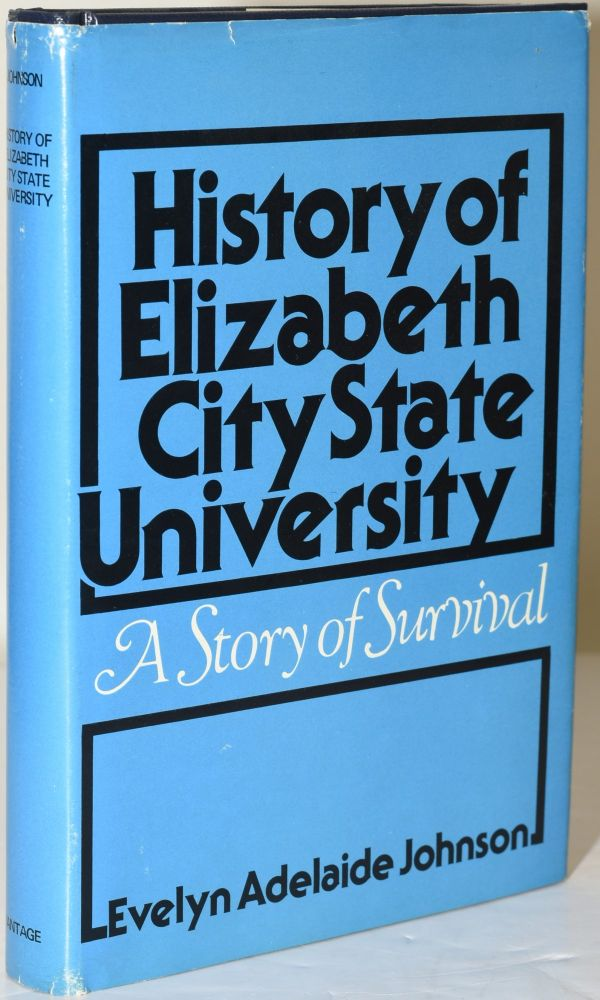 HISTORY OF ELIZABETH CITY STATE UNIVERSITY. A STORY OF SURVIVAL. Evelyn Adelaide Johnson.