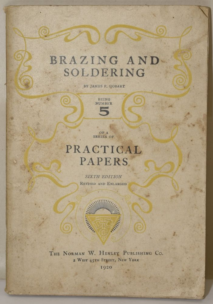 BRAZING AND SOLDERING. NUMBER 5 OF A SERIES OF PRACTICAL PAPERS. James F. Hobart.