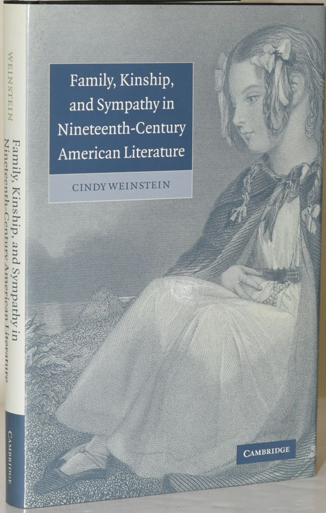 FAMILY, KINSHIP, AND SYMPATHY IN NINETEENTH-CENTURY AMERICAN LITERATURE. Cindy Weinstein.