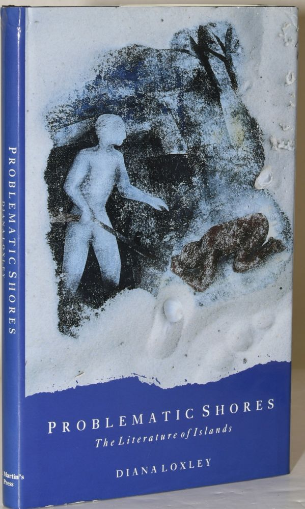 PROBLEMATIC SHORES. THE LITERATURE OF ISLANDS. Diana Loxleyy.