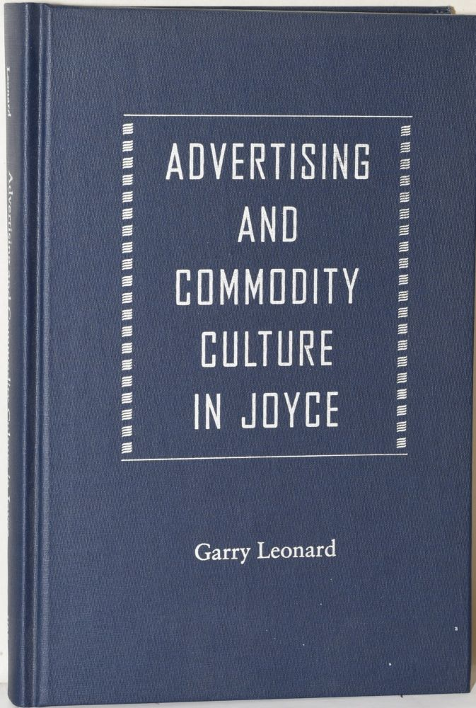 ADVERTISING AND COMMODITY CULTURE IN JOYCE. Garry Leonard.