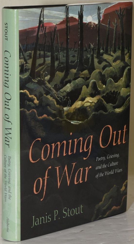 COMING OUT OF WAR. POETRY, GRIEVING, AND THE CULTURE OF THE WORLD WARS. Janis P. Stout.