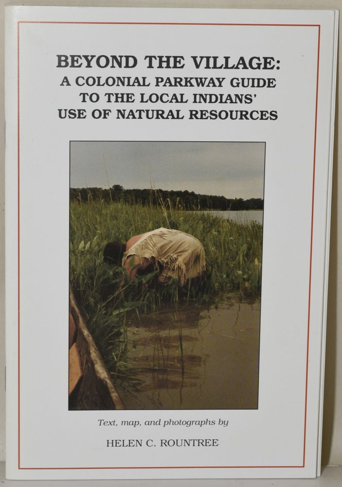 BEYOND THE VILLAGE: A COLONIAL PARKWAY GUIDE TO THE LOCAL INDIANS' USE OF NATURAL RESOURCES. Helen C. Rountree.