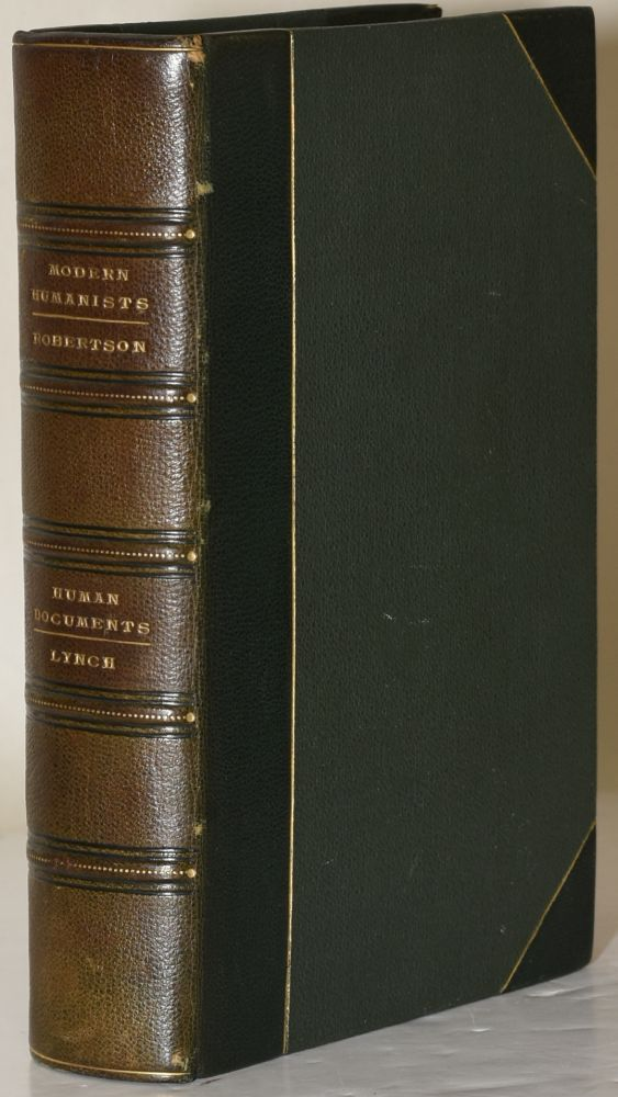 MODERN HUMANISTS. SOCIOLOGICAL STUDIES OF CARLYLE, MILL, EMERSON, ARNOLD, RUSKIN, AND SPENCER. WITH AN EPILOGUE ON SOCIAL RECONSTRUCTION. | HUMAN DOCUMENTS. CHARACTER-SKETCHES OF REPRESENTATIVE MEN AND WOMEN OF THE TIME. John M. Robertson | Arthur Lynch.