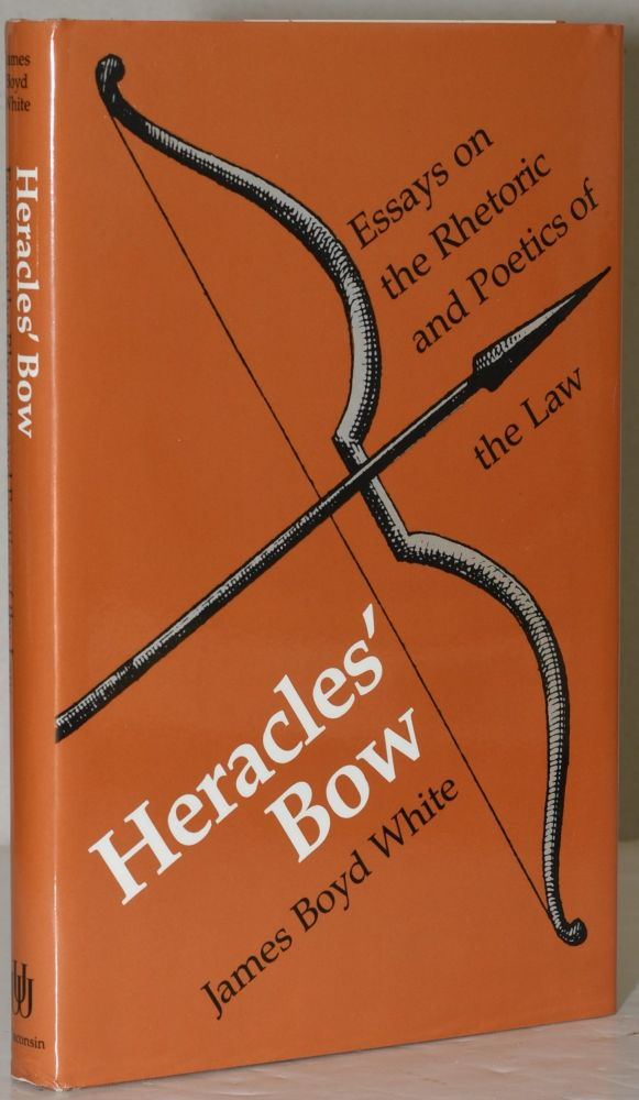 HERACLES' BOW. ESSAYS ON THE RHETORIC AND POETICS OF THE LAW. James Boyd White.
