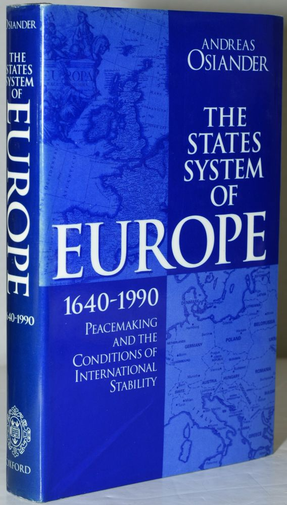 THE STATES SYSTEM OF EUROPE, 1640-1990. PEACEMAKING AND THE CONDITIONS OF INTERNATIONAL STABILITY. Andreas Osiander.