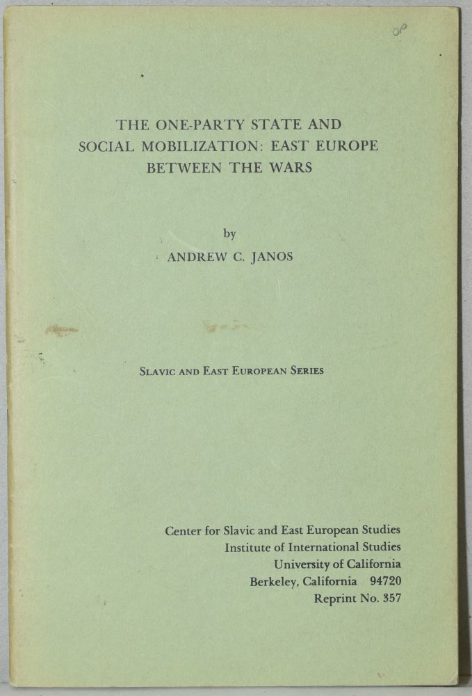THE ONE-PARTY STATE AND SOCIAL MOBILIZATION: EAST EUROPE BETWEEN THE WARS. (SLAVIC AND EAST EUROPEAN SERIES). Andrew C. Janos.