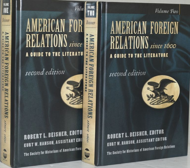 AMERICAN FOREIGN RELATIONS SINCE 1600. A GUIDE TO THE LITERATURE. VOLUME I & II. (TWO VOLUMES). Robert L. Beisner, Kurt W. Hanson.