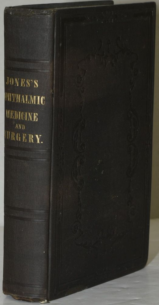 THE PRINCIPLES AND PRACTICE OF OPHTHALMIC MEDICINE AND SURGERY. T. Wharton Jones | Isaac Hays.