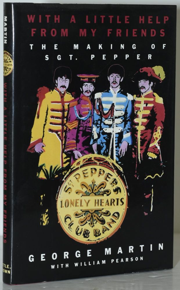 WITH A LITTLE HELP FROM MY FRIENDS. THE MAKING OF SGT. PEPPER. George Martin, William Pearson.