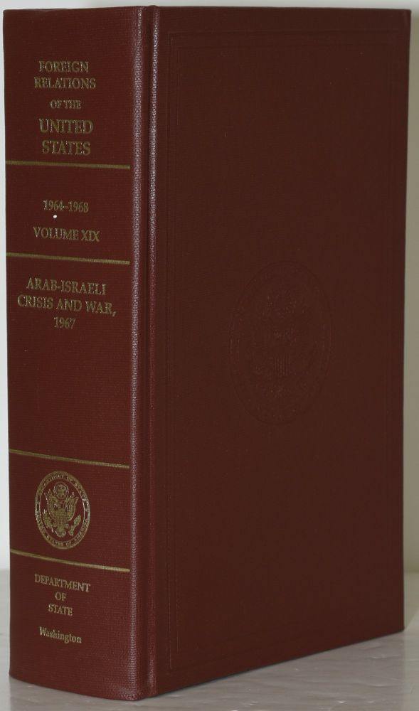 FOREIGN RELATIONS OF THE UNITED STATES, 1964-1968. VOLUME XIX. ARAB ISRAELI CRISIS AND WAR, 1967. (ONE VOLUME). Harriet Dashiell Schwar, | Edward C. Keefer, General.