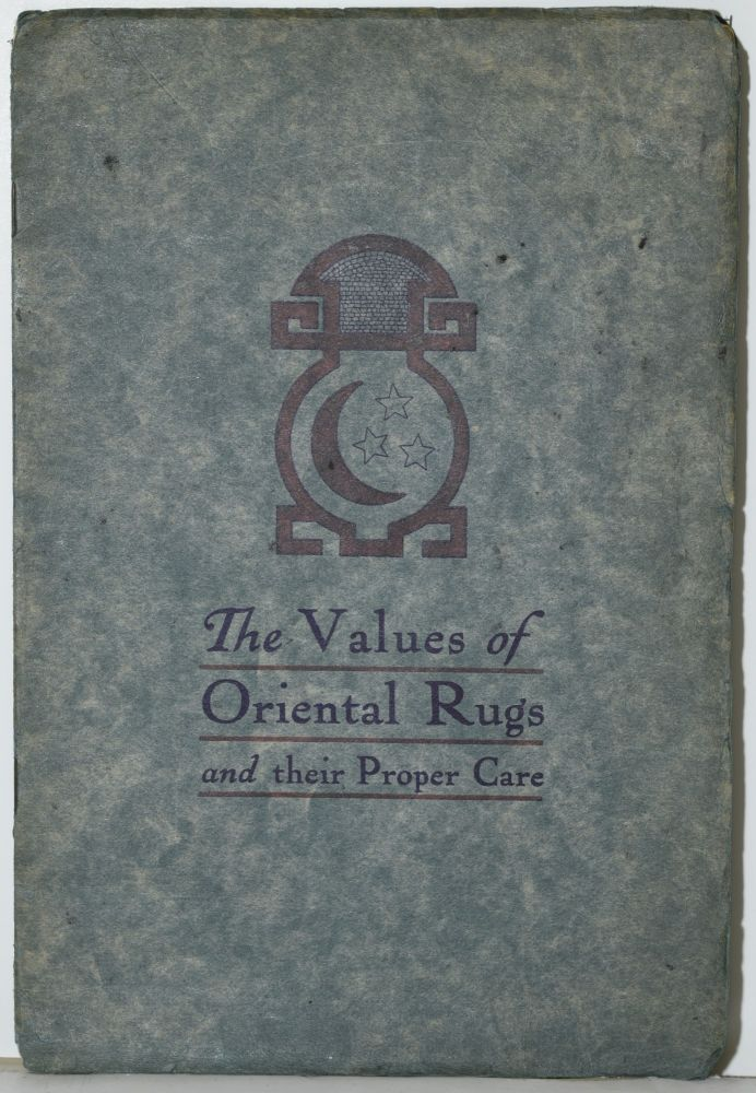 [TRADE CATALOGUE] THE VALUES OF ORIENTAL RUGS AND THEIR PROPER CARE. A. M. Ballarian.
