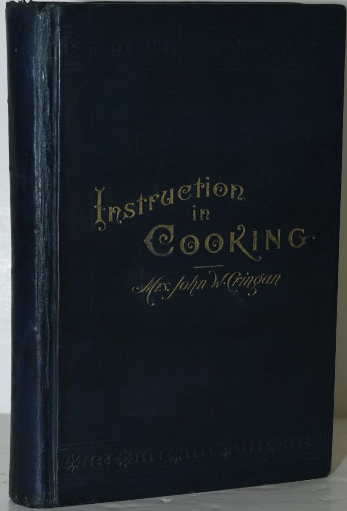 INSTRUCTION IN COOKING: WITH SELECTED RECEIPTS. Mrs. John W. Cringan, Harriet Curtis Cringan.