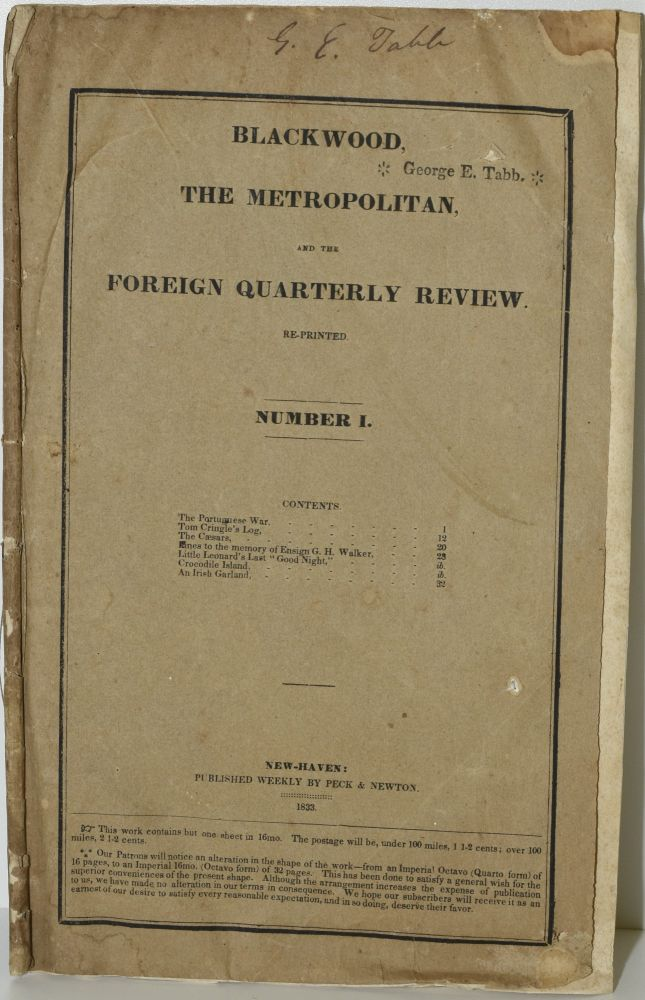 """BLACKWOOD, THE METROPOLITAN, AND THE FOREIGN QUARTERLY REVIEW. RE-PRINTED. NUMBER I.   JANUARY, 1833. NO. CCIII. VOL. XXXIII.   THE PORTUGUESE WAR; TOM CRINGLE'S LOG; THE CAESARS; LINES TO THE MEMORY OF ENSIGN G. H. WALKER; LITTLE LEONARD'S LAST """"GOOD NIGHT""""; CROCODILE ISLAND; AN IRISH GARLAND."""
