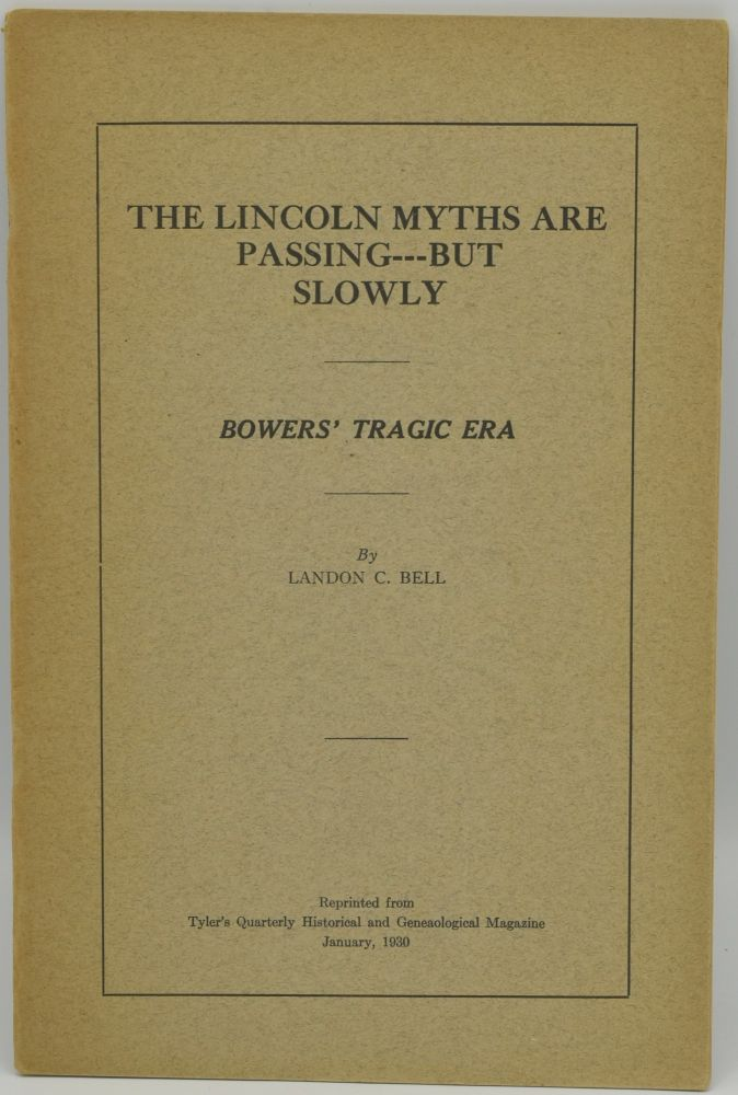 THE LINCOLN MYTHS ARE PASSING---BUT SLOWLY. BOWERS' TRAGIC ERA. Landon C. Bell.