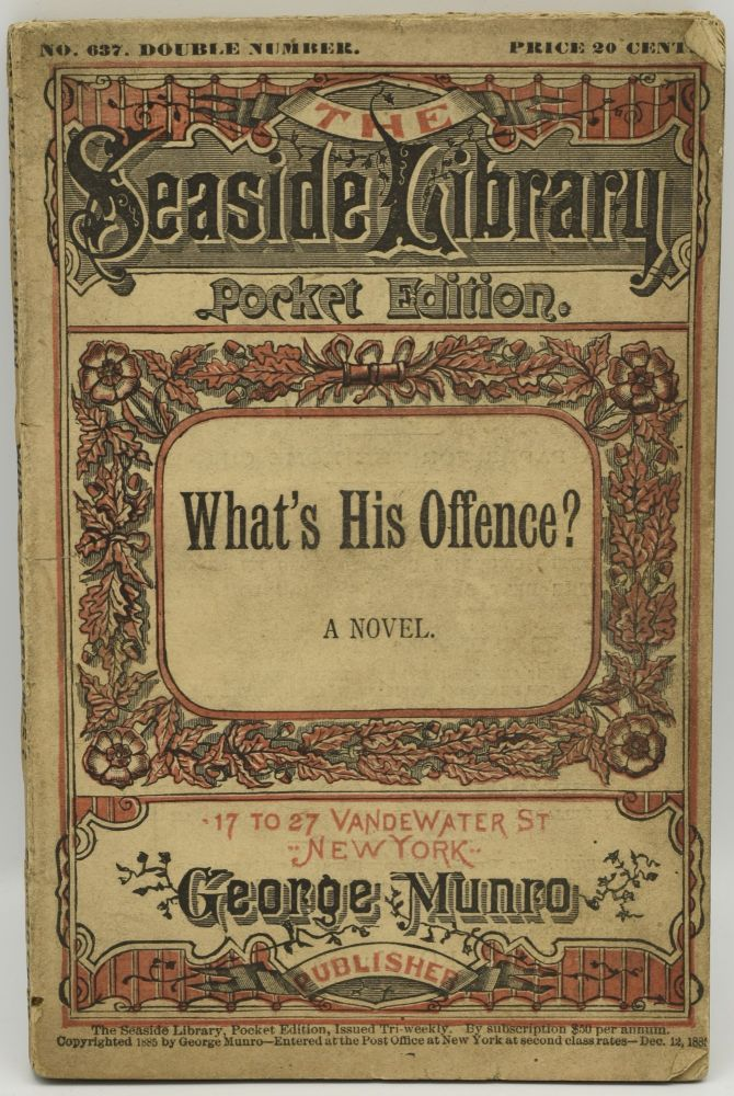 WHAT'S HIS OFFENCE? A NOVEL. (SEASIDE LIBRARY SERIES NO. 637)