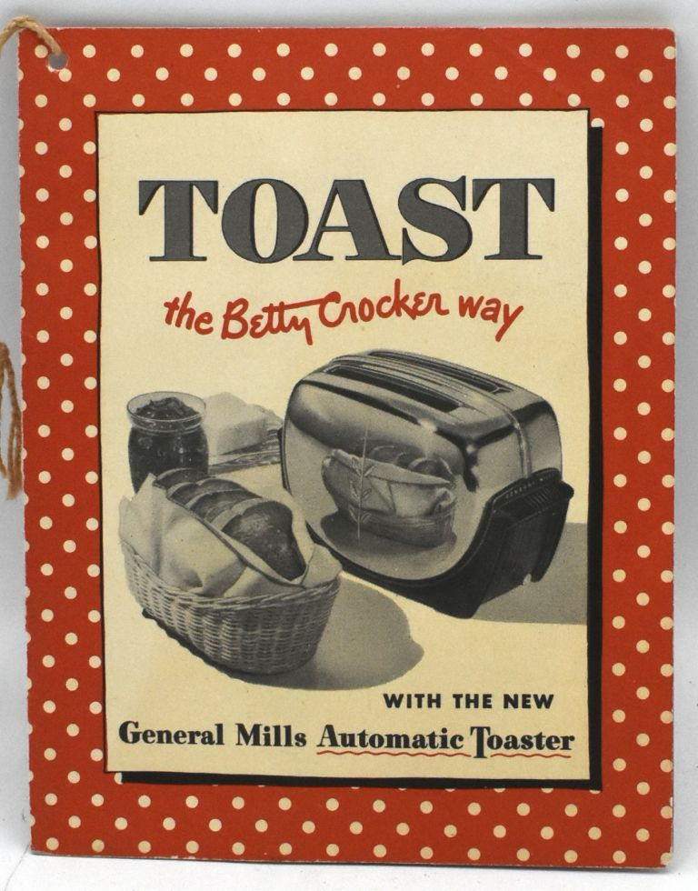 TOAST THE BETTY CROCKER WAY. WITH THE NEW GENERAL MILLS AUTOMATIC TOASTER