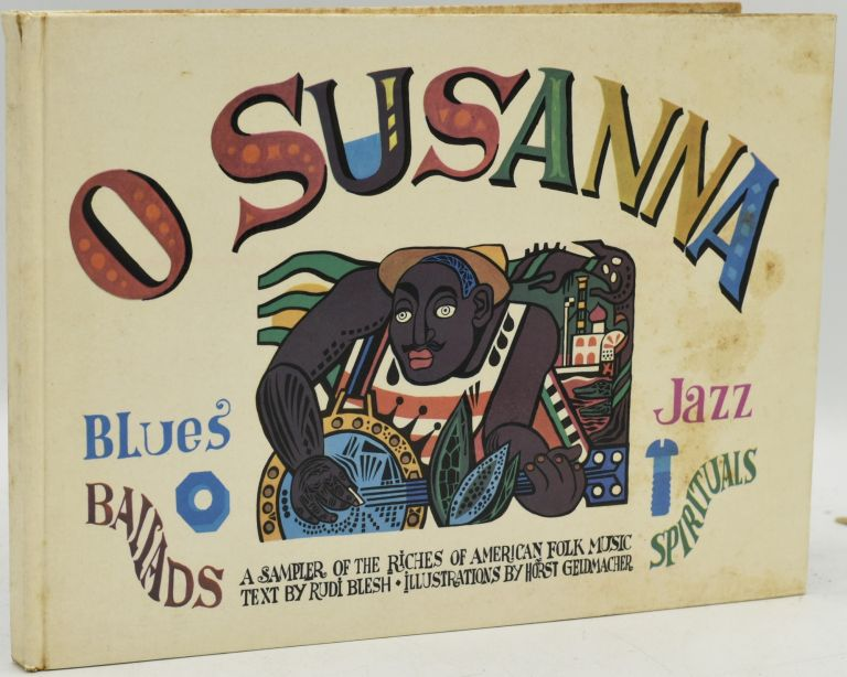 O SUSANNA. A SAMPLER OF THE RICHES OF AMERICAN FOLK MUSIC. Herman Wilson | Horst Geldmacher, | Rudi Blesh, Musical Scores, Introduction.
