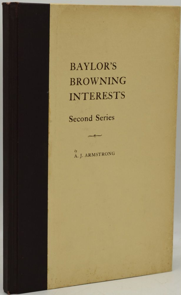BAYLOR UNIVERSITY BROWNING INTERESTS, SECOND SERIES. A. Joseph Armstrong.