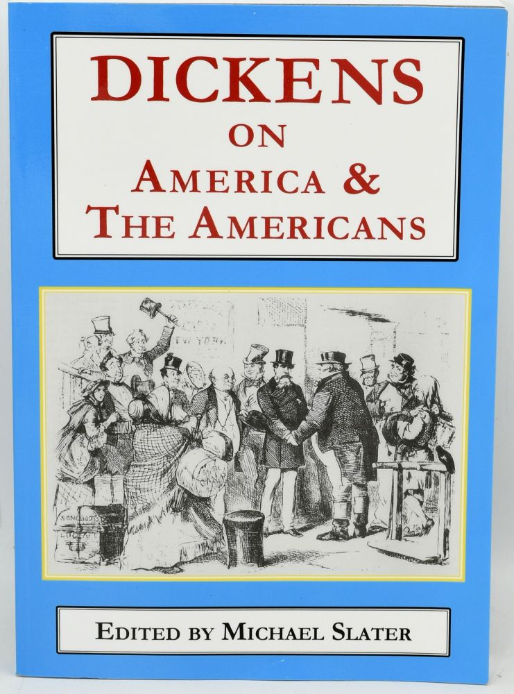 DICKENS ON AMERICA AND THE AMERICANS. Charles Dickens, | Michael Slater.