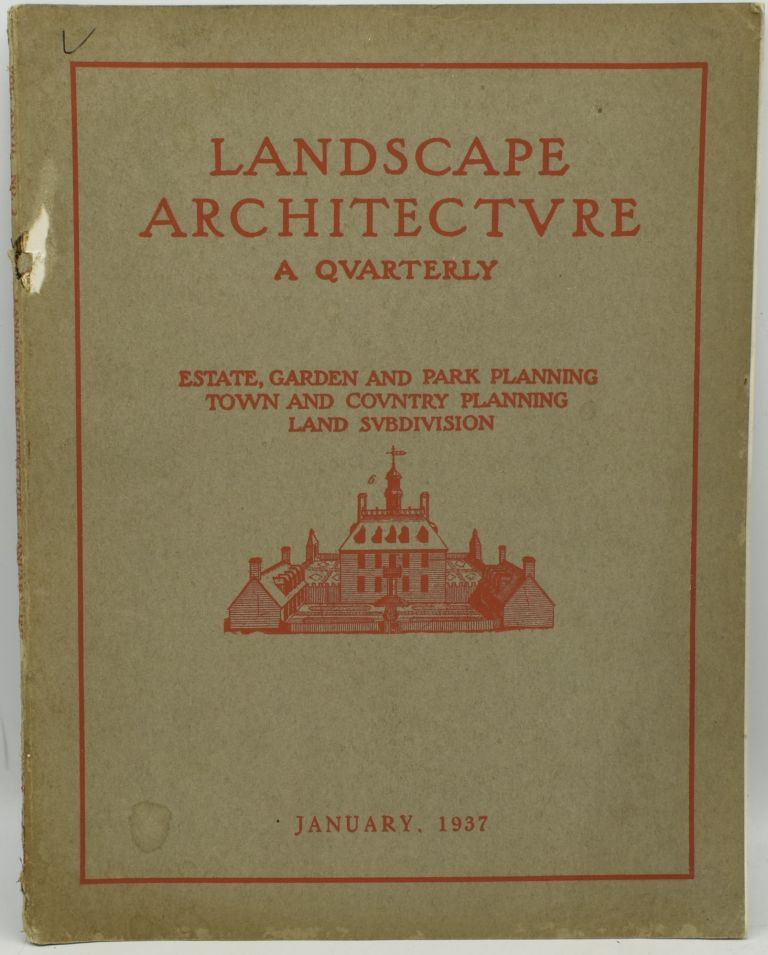 LANDSCAPE ARCHITECTURE. A QUARTERLY MAGAZINE. ESTATE, GARDEN AND PARK PLANNING; TOWN AND COUNTRY PLANNING; LAND SUBDIVISION. VOL. XXVII. JANUARY, 1937. NO. 2. American Society of Landscape Architects.