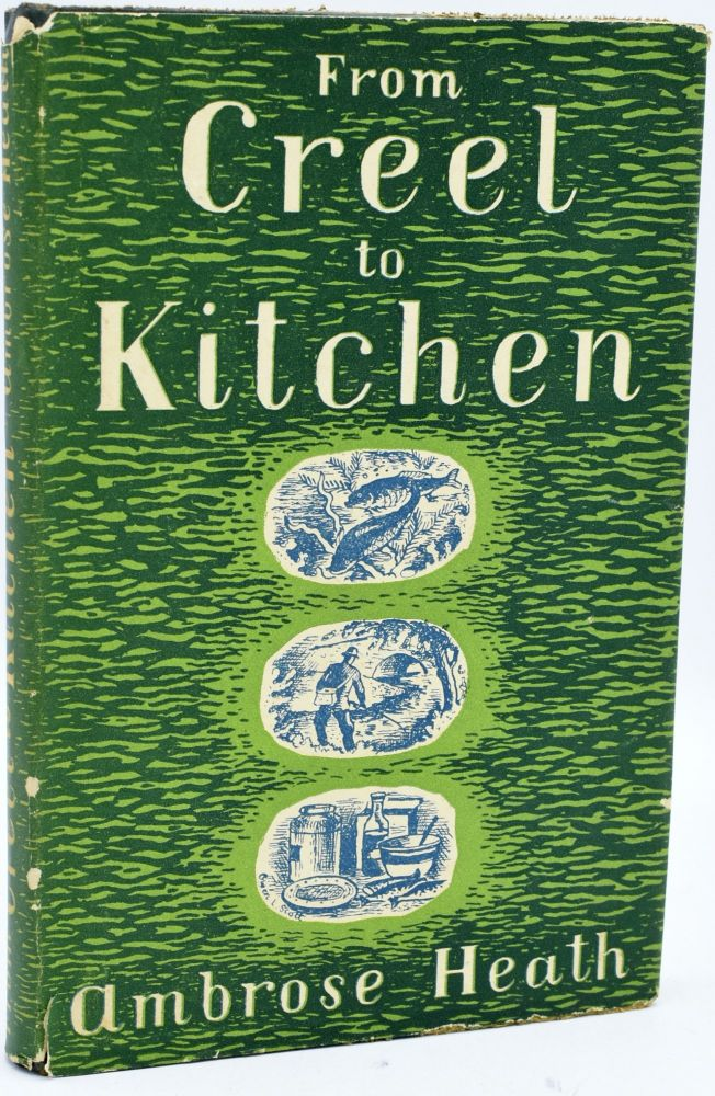 FROM CREEL TO KITCHEN. HOW TO COOK FRESH-WATER FISH. Ambrose Heath.