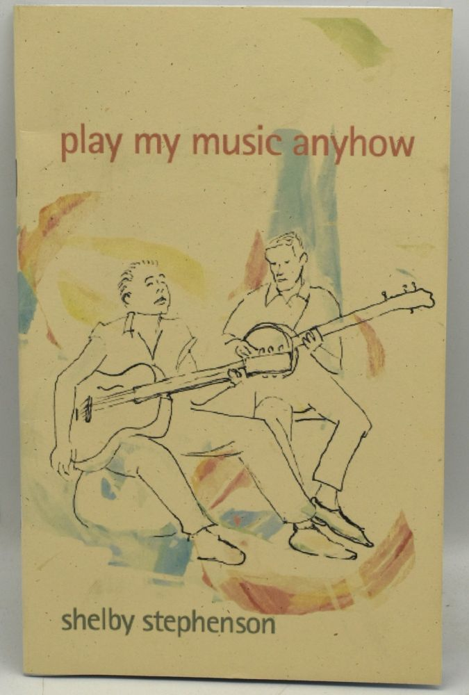 PLAY MY MUSIC ANYHOW. POEMS. Shelby Stephenson.