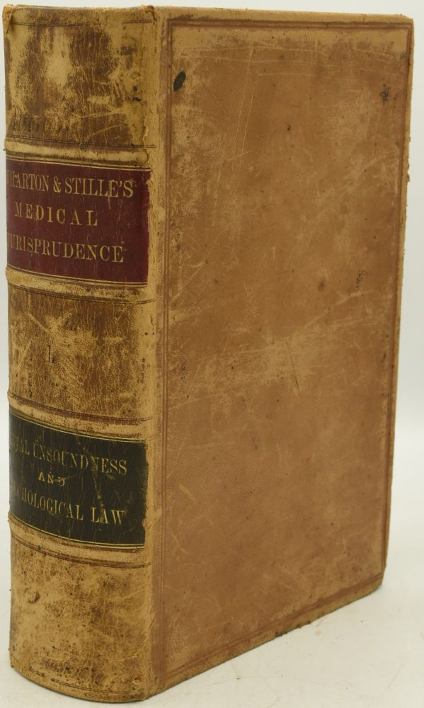 A TREATISE ON MENTAL UNSOUNDNESS EMBRACING A GENERAL VIEW OF PSYCHOLOGICAL LAW. VOLUME I. Francis Wharton.