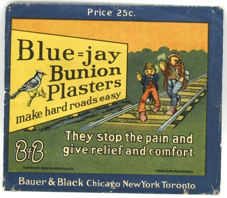 "BLUE=JAY BUNION PLASTERS: ""MAKE HARD ROADS EASY."" THEY STOP THE PAIN AND GIVE RELIEF AND COMFORT. PRICE 25C."