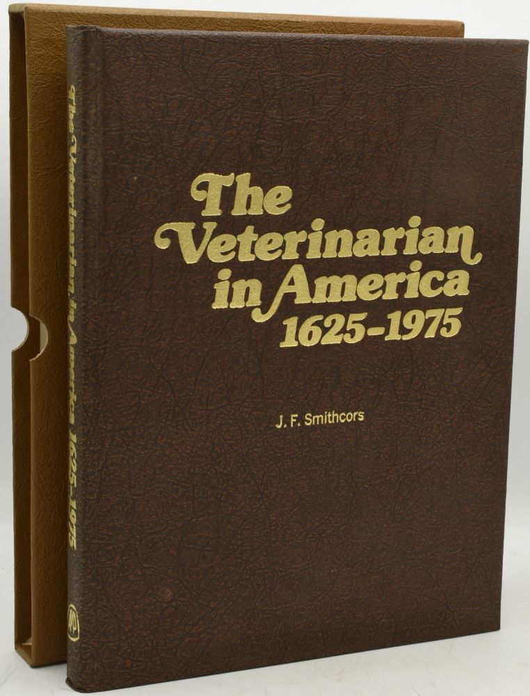 THE VETERINARIAN IN AMERICA 1625 - 1975. J. F. Smithcors, author.